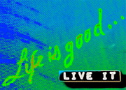 Just Do It Posters - Life is good Live it Poster by Marie Naturally