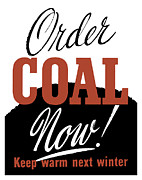Coal Mixed Media Prints - Order Coal Now Keep Warm Next Winter Print by War Is Hell Store