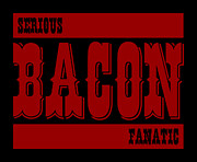 Fanatic Digital Art Prints - Serious Bacon Fanatic Print by Shawn Hempel