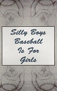 Baseball Digital Art Originals - Silly Boys Baseball is for girls 2 by Michael Knight