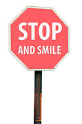 Positive Attitude Prints - Stop and smile sign Print by Luis Santos
