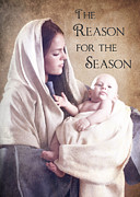 Mary Holding The Christ Prints - The Reason for the Season Print by Cindy Singleton