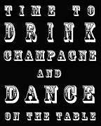 Words Background Posters - Time to drink champagne and dance on the table Poster by Nomad Art And  Design