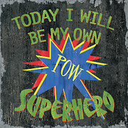 Superhero Paintings - Today I Will Be... by Debbie DeWitt