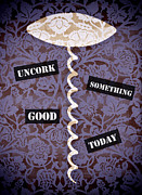 Flourishes Posters - Uncork Something Good Today Poster by Frank Tschakert