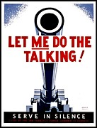 Patriotism Prints - War Poster - WW2 - Let Me Do The Talking Print by Benjamin Yeager
