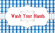 White And Blue Mixed Media - Wash Your Hands Sign by Linda Woods