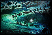 Time For Change Prints - Will You Survive? The New Coming Ice Age Print by Absinthe Art By Michelle LeAnn Scott