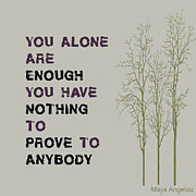 Inspirational Saying Prints - You Alone Are Enough - Maya Angelou Print by Nomad Art And  Design