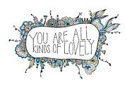 Print Graphics Posters - You Are All Kinds Of Lovely Poster by Susan Claire