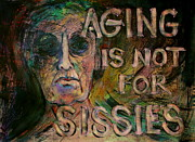 Old Lady Framed Prints - Aging is not for sissies Framed Print by Betty OHare