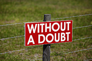 Doubt; Prints - Sign on a Barbwire Fence Print by Skip Nall