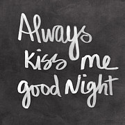 Sign Mixed Media Framed Prints - Always Kiss Me Goodnight Framed Print by Linda Woods