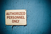 Painted Nails Prints - Authorized Personnel Only Sign Print by Sam Bloomberg-rissman