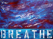 Breathe Mixed Media Posters - B R E A T H E  Poster by Holly Anderson