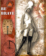 Parisienne Mixed Media Posters - Be Brave Poster by Lynell Withers