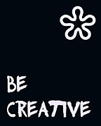 Motivating Posters - Be Creative Poster by Nomad Art And  Design