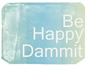 Funny Mixed Media Framed Prints - Be Happy Dammit Framed Print by Photodream Art