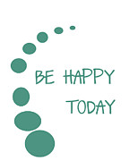Motivating Posters - Be Happy Today Poster by Nomad Art And  Design