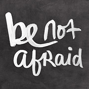 Chalkboard Posters - Be Not Afraid Poster by Linda Woods
