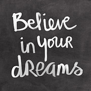 Chalkboard Posters - Believe In Your Dreams Poster by Linda Woods