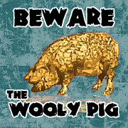 Oink Prints - Beware the Wooly Pig Print by Mary Ogle