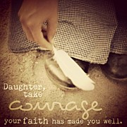 "Beauty Posters - ""daughter, Take Courage; Your Faith Poster by Traci Beeson"