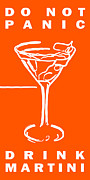 Alcoholic Beverages Posters - Do Not Panic - Drink Martini - Orange Poster by Wingsdomain Art and Photography