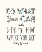 Teddy Roosevelt Digital Art Posters - Do What You Can  Poster by Megan Romo