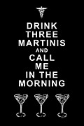 Funny Signs Prints - Drink Three Martinis And Call Me In The Morning - Black Print by Wingsdomain Art and Photography