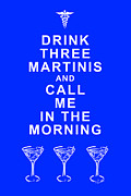 Funny Signs Prints - Drink Three Martinis And Call Me In The Morning - Blue Print by Wingsdomain Art and Photography