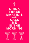 Advice Posters - Drink Three Martinis And Call Me In The Morning - Pink Poster by Wingsdomain Art and Photography