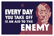 Adolf Framed Prints - Every Day You Take Off Is An Aid To The Enemy Framed Print by War Is Hell Store
