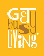 Kindness Posters - Get Busy Living Poster by Megan Romo