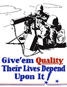 Military Production Posters - Give Em Quality Their Lives Depend On It Poster by War Is Hell Store