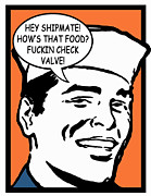 Friend Ship Prints - Hey Shipmate Check Valve Print by Suzanne  Frie