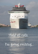 Cruising Posters - Hold All Calls Im Going Cruising Poster by Carol Groenen