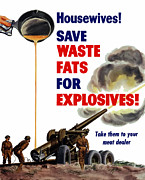 Propaganda Mixed Media Framed Prints - Housewives Save Waste Fats For Explosives Framed Print by War Is Hell Store