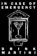 Bartender Prints - In Case Of Emergency - Drink Martini - Black Print by Wingsdomain Art and Photography