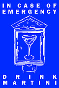 Panic Posters - In Case Of Emergency - Drink Martini - Blue Poster by Wingsdomain Art and Photography