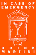 Proverbs Prints - In Case Of Emergency - Drink Martini - Orange Print by Wingsdomain Art and Photography