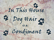 Paw Prints Posters - In This House Dog Hair is a Condiment Poster by William Fields