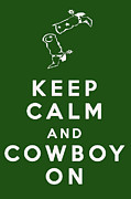 Rodeo Art Digital Art Posters - Keep Calm and Cowboy On Poster by Nomad Art And  Design