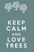Eco Digital Art - Keep Calm and Love Trees by Nomad Art And  Design