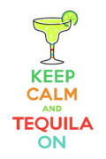 Margarita Posters - Keep Calm and Tequila On Poster by Andi Bird