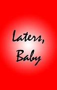 Shades Of Red Posters - Laters Baby Poster by Jera Sky