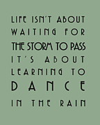 Inspirational Saying Prints - Life isnt about waiting for the storm to pass Print by Georgia Fowler