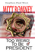 Mitt Romney Framed Prints - Mitt Romney Too Weird To Be President Framed Print by Stephen Paul West