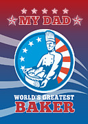 Loaves Prints - My Dad Worlds Greatest Baker Greeting Card Poster Print by Aloysius Patrimonio