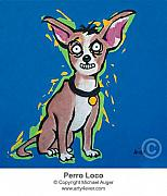 Chiwawa Paintings - Perro Loco by Michael  Auger